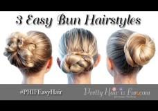 Pretty Hair is Fun: 3 Easy Bun Hairstyles Under 5 Minutes